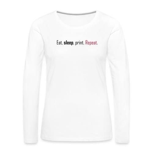 Eat, sleep, print. Repeat. - Women's Premium Longsleeve Shirt
