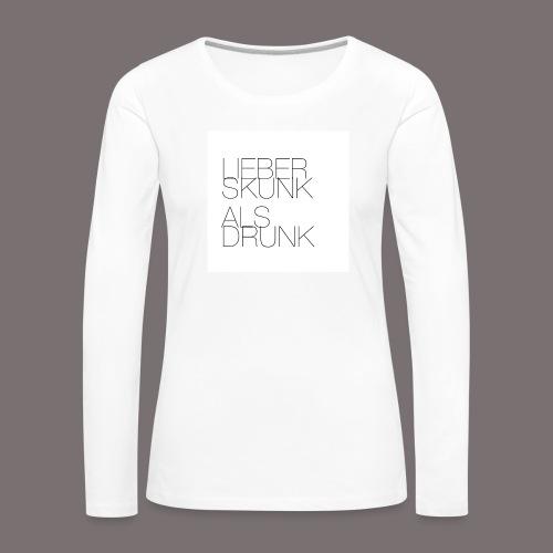 Lieber Skunk als Drunk - Frauen Premium Langarmshirt