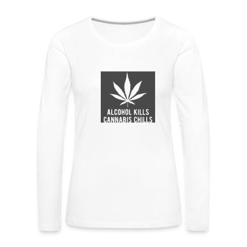 Alcohol Kills, Cannabis Chills - Women's Premium Longsleeve Shirt
