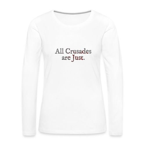 All Crusades Are Just. Alt.2 - Women's Premium Longsleeve Shirt
