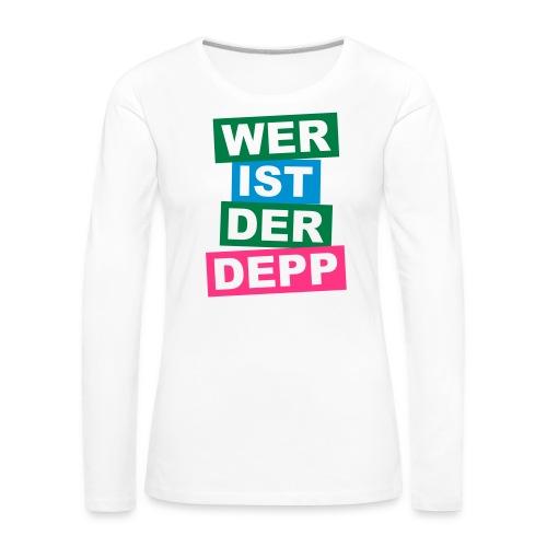 Wer ist der Depp - Balken - Frauen Premium Langarmshirt
