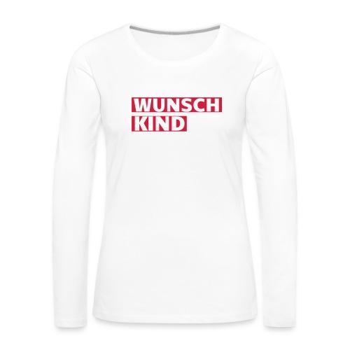 Wunschkind - Frauen Premium Langarmshirt