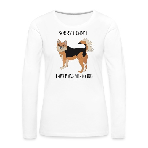 Sorry I can't! I have plans with my dog - Frauen Premium Langarmshirt