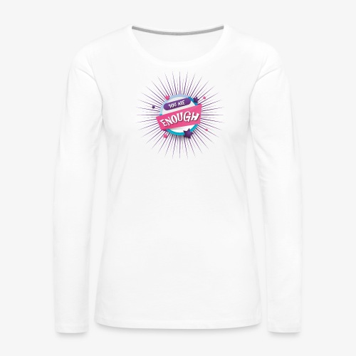 You are enough - Frauen Premium Langarmshirt