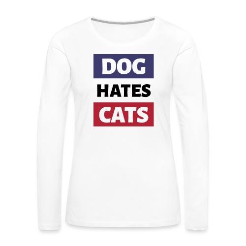 Dog Hates Cats - Frauen Premium Langarmshirt