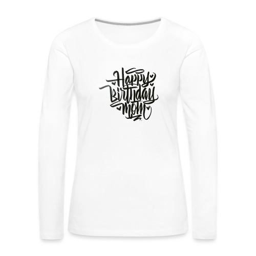happy birthday mom - T-shirt manches longues Premium Femme