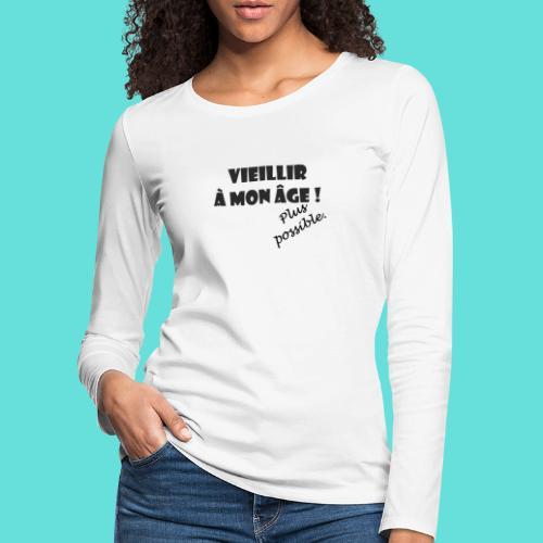 Vieillir à mon âge ! Plus possible. - T-shirt manches longues Premium Femme