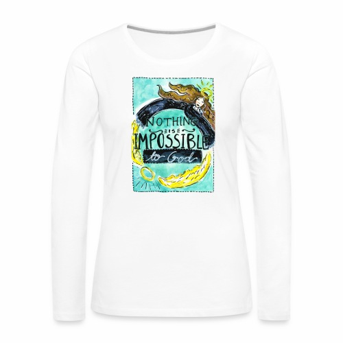 Nancy Rose Designs -Nothing is Impossible to God - Women's Premium Longsleeve Shirt
