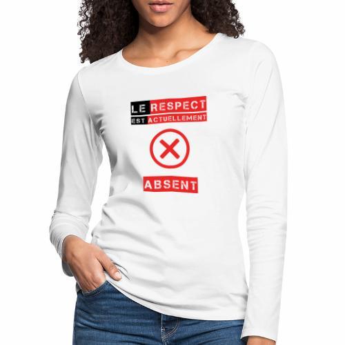 Le respect est actuellement absent - T-shirt manches longues Premium Femme