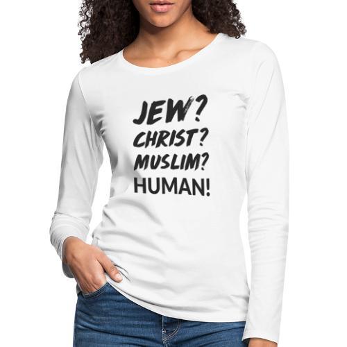 Jew? Christ? Muslim? Human! - Frauen Premium Langarmshirt