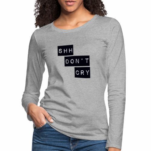 Shh dont cry - Women's Premium Longsleeve Shirt