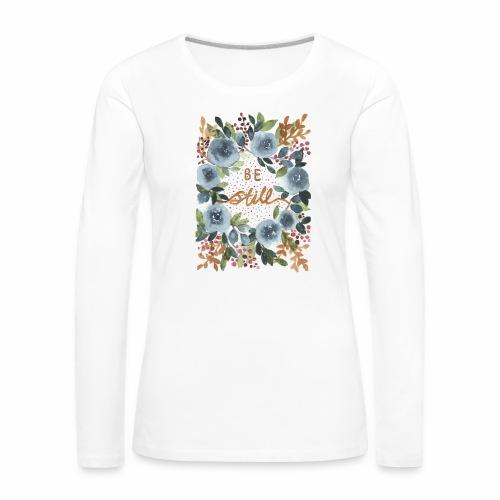Nancy Rose Designs - Be Still - Women's Premium Longsleeve Shirt