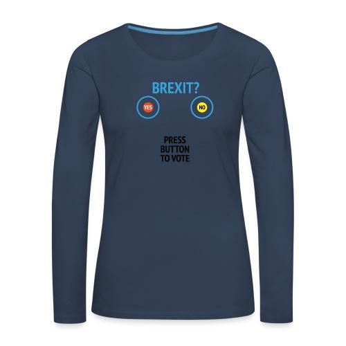Brexit: Press Button To Vote - Dame premium T-shirt med lange ærmer