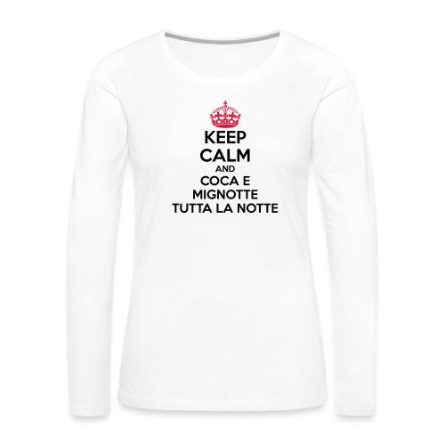 Coca e Mignotte Keep Calm - Maglietta Premium a manica lunga da donna