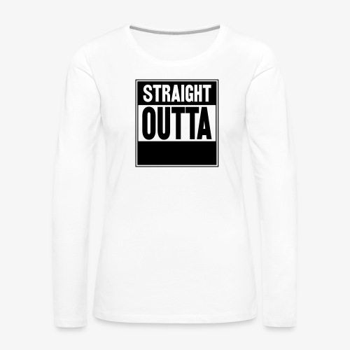 Straight Outta - Långärmad premium-T-shirt dam