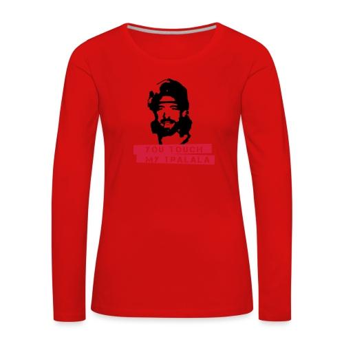 you touch my tralala - Frauen Premium Langarmshirt