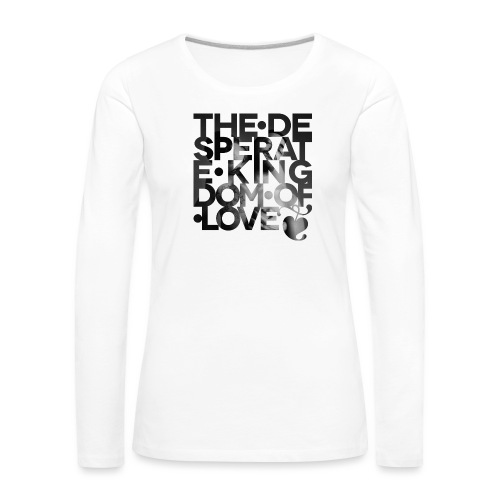 Desperate Kingdom of Love - Women's Premium Longsleeve Shirt