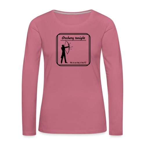 Archery tonight - Naisten premium pitkähihainen t-paita