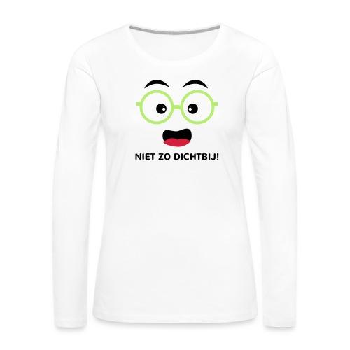 Grappige Rompertjes: Niet zo dichtbij - Vrouwen Premium shirt met lange mouwen