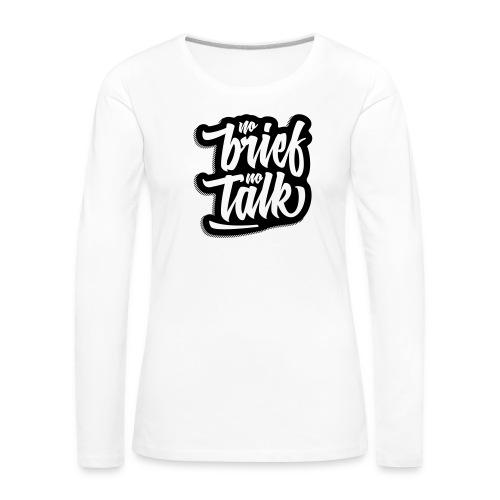 no brief, no talk - Frauen Premium Langarmshirt