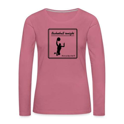 Basketball tonight - Naisten premium pitkähihainen t-paita