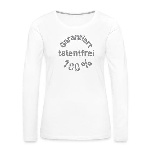 Garantiert 100% talentfrei - Frauen Premium Langarmshirt