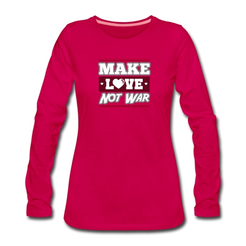 Make_love_not_war by Lattapon - Dame premium T-shirt med lange ærmer