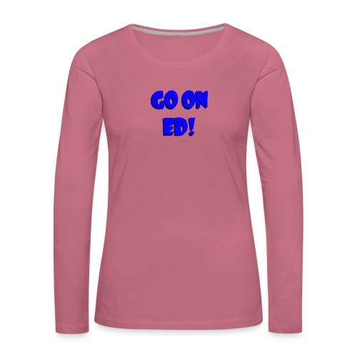 Go on Ed - Women's Premium Longsleeve Shirt