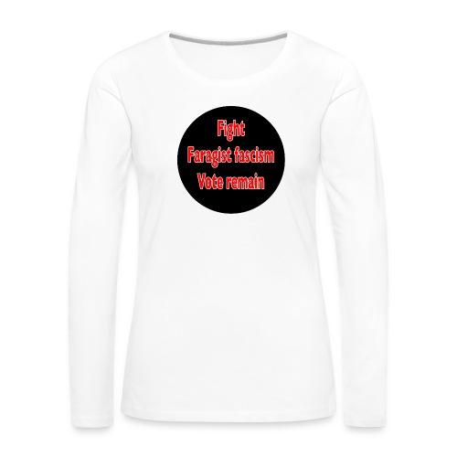 Fight Faragist fascism referendum murder of Jo Cox - Women's Premium Longsleeve Shirt