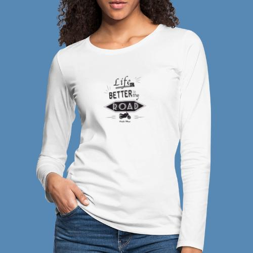 Moto - Life is better on the road - T-shirt manches longues Premium Femme