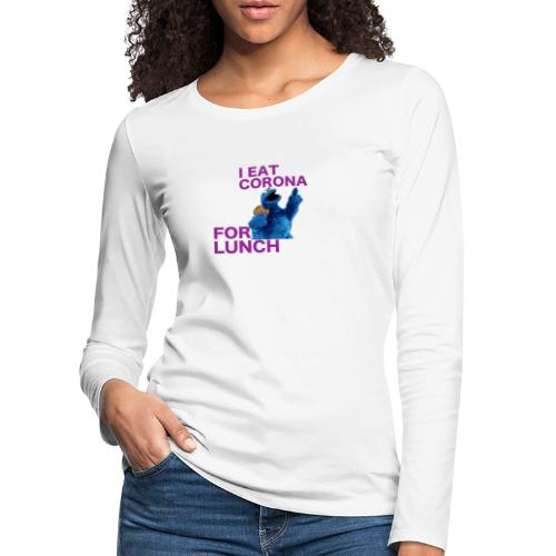 I eat corona for lunch - coronavirus shirt - Vrouwen Premium shirt met lange mouwen