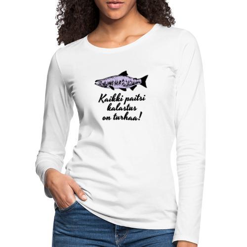 Kaikki paitsi kalastus on turhaa - hopea - Naisten premium pitkähihainen t-paita