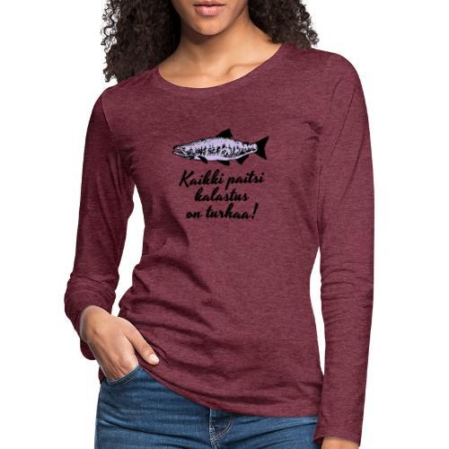 Kaikki paitsi kalastus on turhaa kaksi väriä - Naisten premium pitkähihainen t-paita