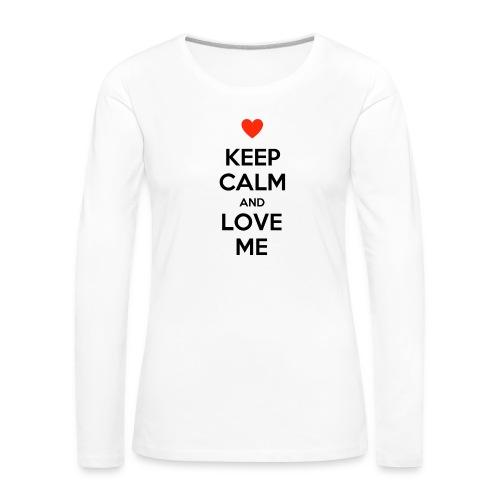 Keep calm and love me - Maglietta Premium a manica lunga da donna