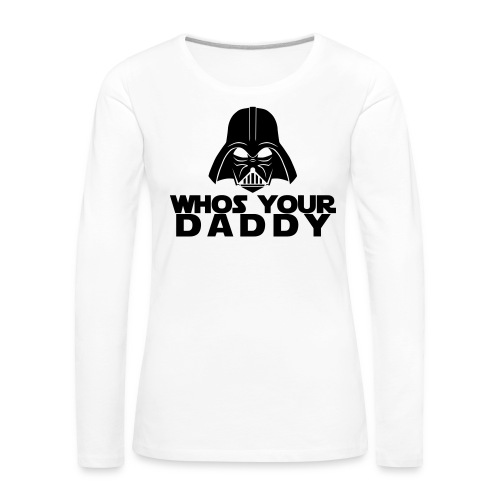 Whos your Daddy - Women's Premium Longsleeve Shirt