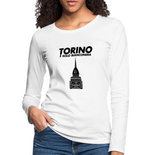 Torino è Bianconera - Maglietta Premium a manica lunga da donna