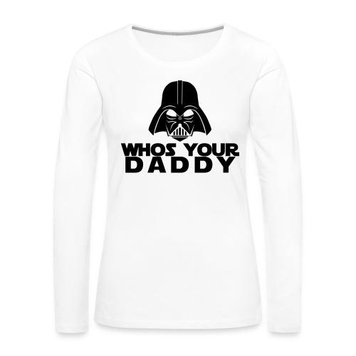 Whos your Daddy - Women's Premium Longsleeve Shirt