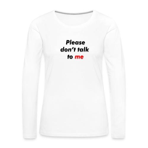 Don't talk to me... - T-shirt manches longues Premium Femme