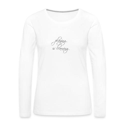 playing is learning - Frauen Premium Langarmshirt