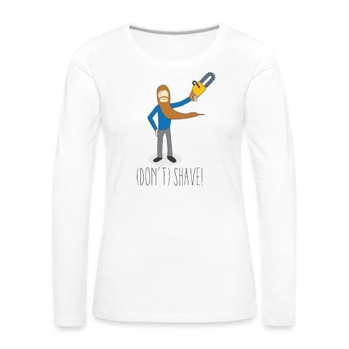 (Don't) SHAVE! - Maglietta Premium a manica lunga da donna