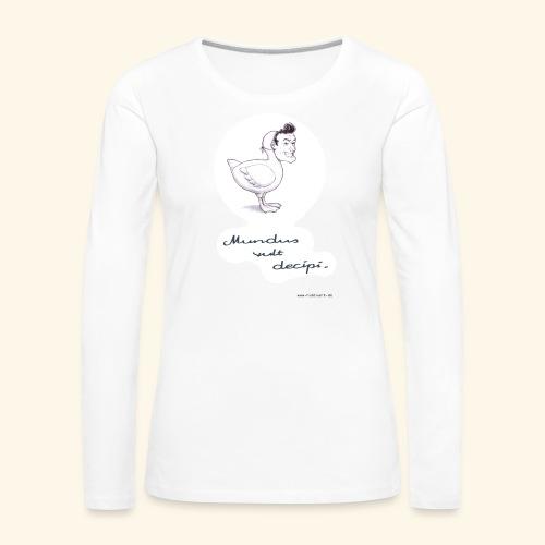 Mundus vult decipi (Ente) - Frauen Premium Langarmshirt