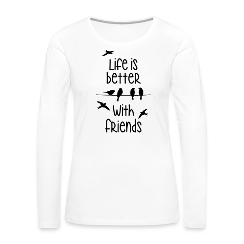 life is better with friends Vögel twittern Freunde - Women's Premium Longsleeve Shirt