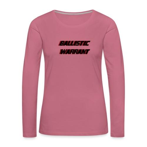 BallisticWarrrant - Vrouwen Premium shirt met lange mouwen