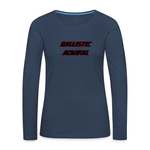 BallisticAdmiral - Vrouwen Premium shirt met lange mouwen