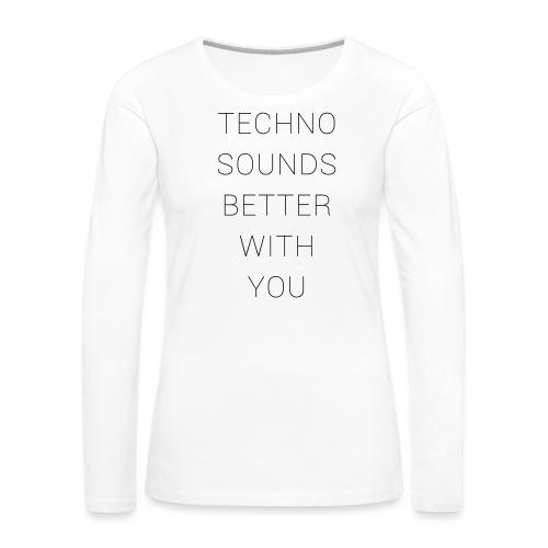 techno sounds better with - Frauen Premium Langarmshirt