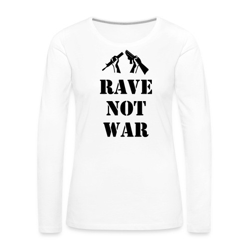 Rave not War - Women's Premium Longsleeve Shirt