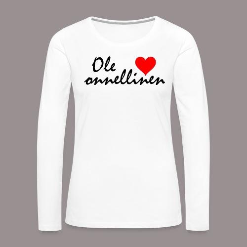 Ole onnellinen - Naisten premium pitkähihainen t-paita