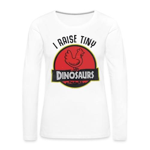 I raise tiny dinosaurs chicken - Women's Premium Longsleeve Shirt