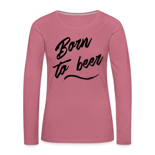 born to beer - T-shirt manches longues Premium Femme