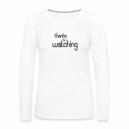 thanks for watching - Frauen Premium Langarmshirt